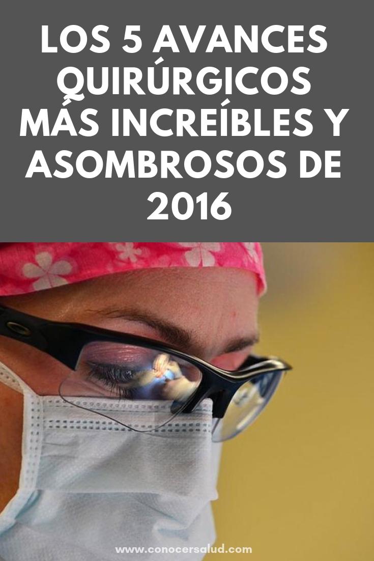 Los 5 avances quirúrgicos más increíbles y asombrosos de 2016