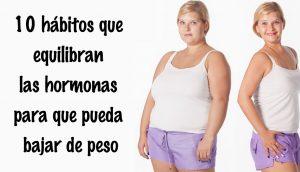 10 hábitos que equilibran las hormonas para que pueda bajar de peso
