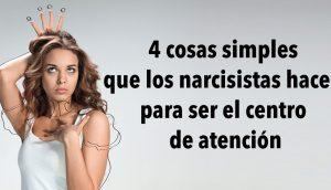 4 cosas simples que los narcisistas hacen para ser el centro de atención