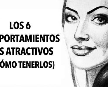 Los 6 comportamientos más atractivos (y cómo tenerlos)