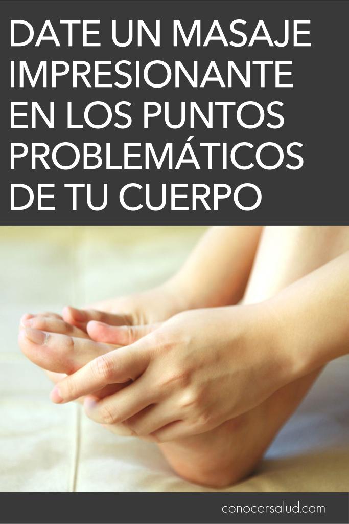 Date un masaje impresionante en los puntos problemáticos de tu cuerpo