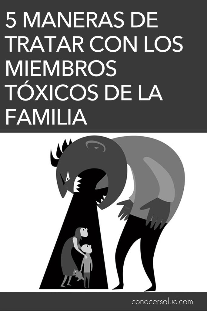 5 maneras de tratar con los miembros tóxicos de la familia