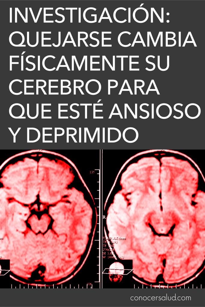 Investigación: quejarse cambia físicamente su cerebro para que esté ansioso y deprimido