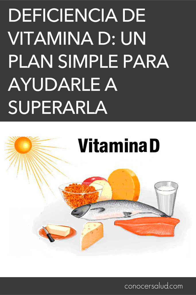 Deficiencia de vitamina D: Un plan simple para ayudarle a superarla