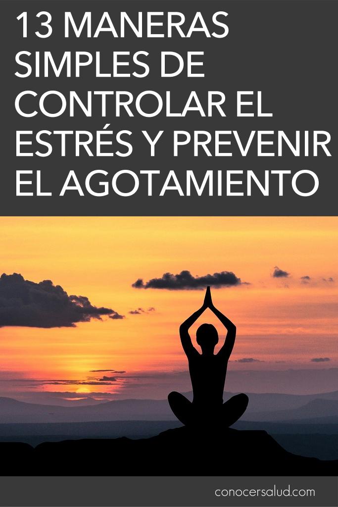 13 maneras simples de controlar el estrés y prevenir el agotamiento